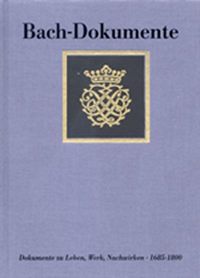 Dokumente Zu Leben, Werk Und Nachwirken Johann Sebastian Bachs 1685-1800. Neue Dokumente Und Nachträge Zu Band I-III
