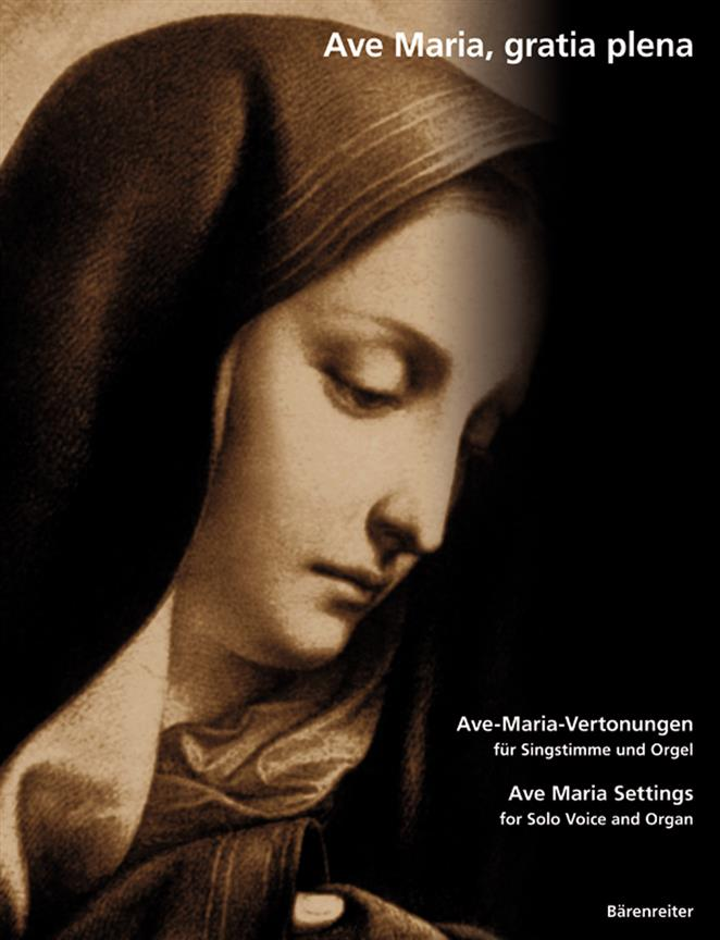 Ave Maria, Gratia Plena. 19Th And 20Th Century Ave-Maria Settings For Solo Voice And Organ