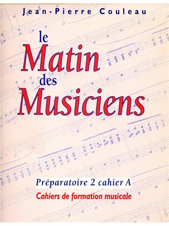 Matin Des Musiciens Cahier De Formation Musicale Prep.2 Cahier A
