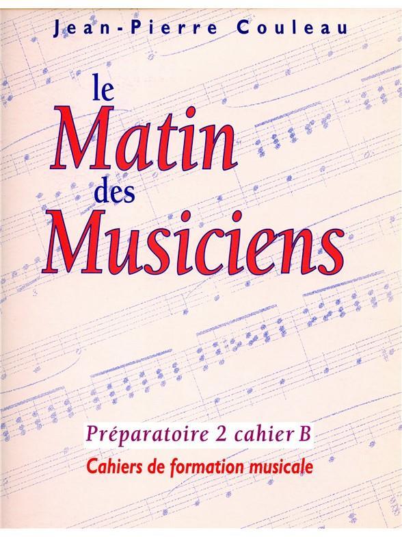 Matin Des Musiciens Cahier De Formation Musicale Prep.2 Cahier B